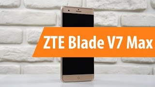 Распаковка ZTE Blade V7 Max / Unboxing ZTE Blade V7 Max