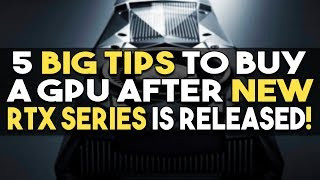 5 BIG Tips to Buy a GPU After NEW RTX Series is Released!