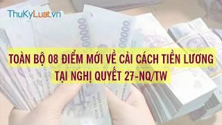 Toàn bộ 08 điểm mới về cải cách tiền lương tại Nghị quyết 27-NQ/TW