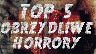 #7 TOP 5 - Obrzydliwe horrory