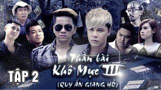 Phim Ca Nhạc 2019 Thần Bài Khô Mực P3 ( Quy Ẩn Giang Hồ ) Dương Nhất Linh - Dương Lê Quang | Tập 2