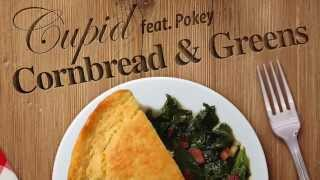 Cupid Ft Pokey 34 Cornbread And Greens 34 New Music