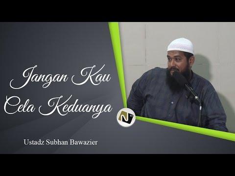 Ustadz M Subhan Bawazier - Jangan Kau Cela Keduanya