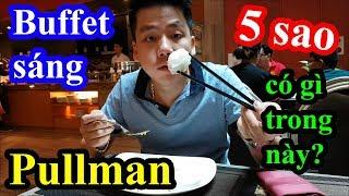 Khám phá buffet sáng tại khách sạn 5 sao Pullman siêu sang siêu đẹp siêu rộng