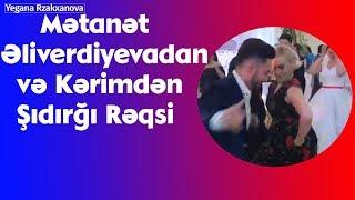 Metanet Əliverdiyevadan və Kərimdən  şıdırğı rəqsi