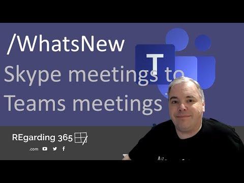 Turn all Skype Meetings into Teams /WhatsNew in Microsoft Teams