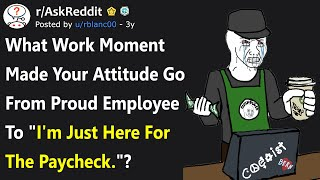 "What Work Moment Made You Go From Proud Employee To ""I'm Just Here For The Paycheck.""? (r/AskReddit)"