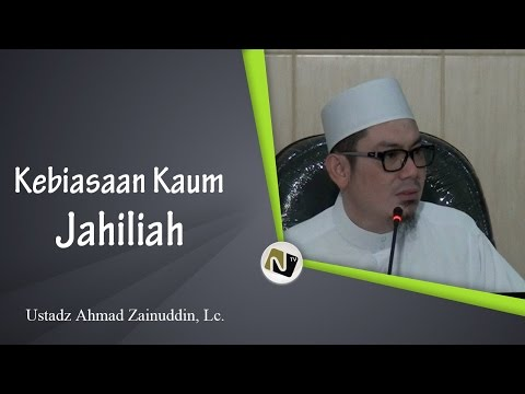 Ustadz Ahmad Zainuddin, Lc. - Kebiasaan Kaum Jahiliah