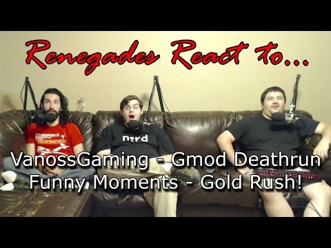 Renegades React to... VanossGaming - Gmod Deathrun Funny Moments - Gold Rush!