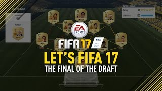 "Let's FIFA 17 ""The Final Of The Draft"" Episode 9"