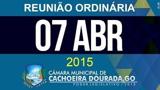 07 de Abril de 2015 - Reunião Ordinária da Câmara Municipal de Cachoeira Dourada - Goiás