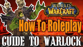 How To Roleplay a Warlock - WoW Lore