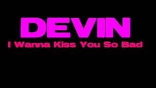I Wanna Kiss You So Bad-Devin