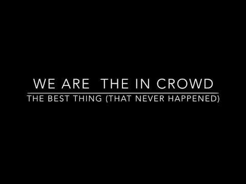 We Are The In Crowd - The Best Thing That Never Happened