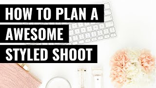 How to Plan a Styled Shoot + Build your Portfolio