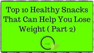 Top 10 Healthy Snacks That Can Help You Lose Weight (Part 2) - 2019