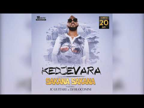 KEDJEVARA -  SAKANA (AUDIO) FT JC GUITARE & DJ BLOCONINI