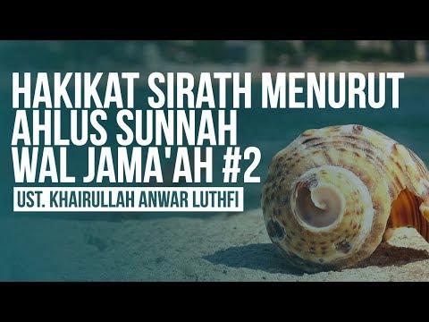 HAKIKAT SIRATH MENURUT AHLUS SUNNAH WAL JAMA'AH #2 Ust. Khairullah Anwar Luthfi Hafizhahullah