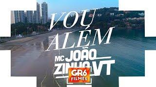 MC Joãozinho VT  - Eu Vou Além (GR6 Filmes) Luck Muzik