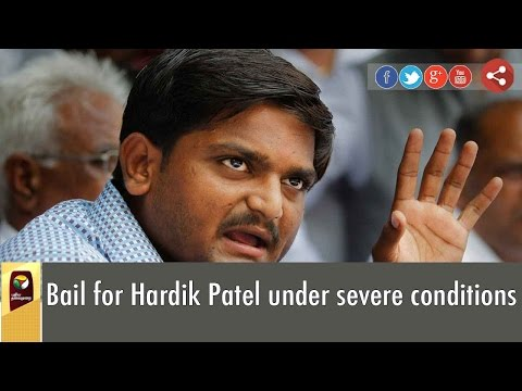 Bail for Hardik Patel under severe conditions