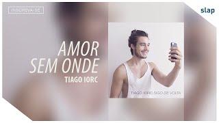 download musica TIAGO IORC - Amor Sem Onde