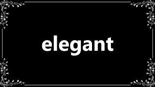 Elegant - Meaning and How To Pronounce
