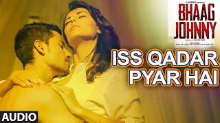 Download Iss Qadar Pyar Hai Full AUDIO Song - Ankit Tiwari | Bhaag Johnny | T-Series 3Gp Mp4