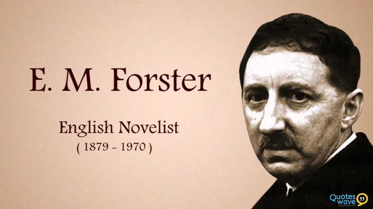 em forster E m forster (1879-1970), noted english author wrote howards end (1910) the words that were read aloud on sunday to him and to other respectable men were the words that had once kindled the souls of st catherine and st francis into a white-hot hatred of the carnal.