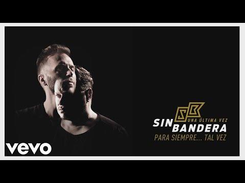 """""""Sin Bandera"""" presentó su nuevo single """"Para siempre…tal vez"""""""