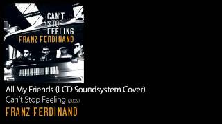 Watch Franz Ferdinand All My Friends video