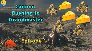 StarCraft 2: The Most SALT Inducing Series Yet! - Cannon Rushing to Grandmaster - Episode 1