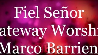Fiel Señor / Gateway Worship ft. Marco Barrientos (Letra//Lyrics)
