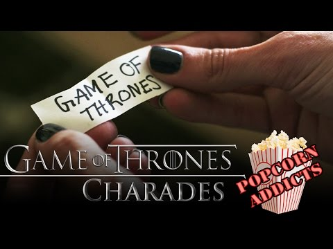 GAME OF THRONES Charades: EP 110: Popcorn Addicts