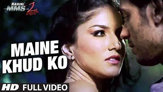Maine Khud Ko Ragini MMS 2 Full Video Song Sunny Leone Mustafa Zahid