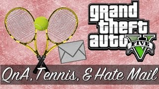 GTA 5 - Q&A?, Tennis, Hate Mail, and More!