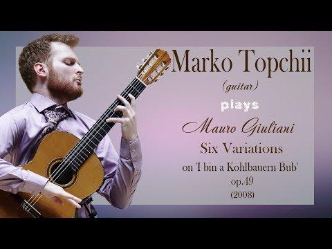 Marko Topchii; Mauro Giuliani - Six Variations on 'I bin a Kohlbauern Bub', Op.49