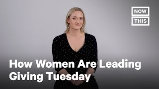 How Women Are Leading Giving Tuesday | NowThis