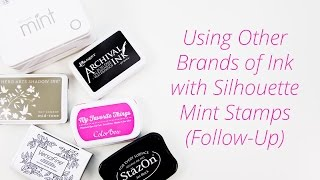 Follow-Up : Using Other Brands of Ink with Silhouette Mint Stamps