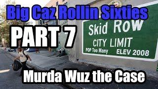 Rollin Sixties Big Caz Murda Case Part 7