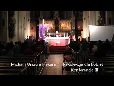 Michał I Urszula Piekara.  Rekolekcje Dla Kobiet. Konferencja 3/3