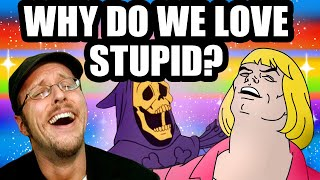 Why Do We Love Stupid?