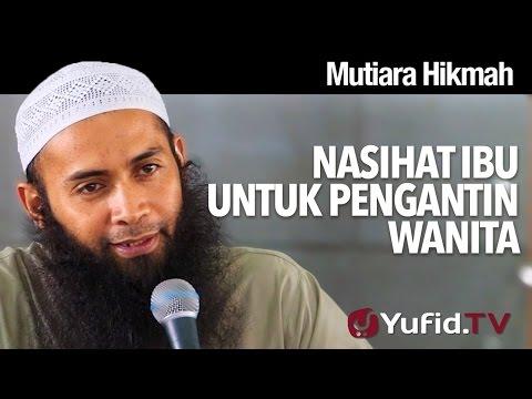 Mutiara Hikmah: Nasihat Ibu Untuk Pengantin Wanita - Ustadz Dr. Syafiq Riza Basalamah, MA.