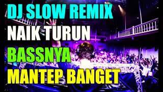Dj Remix Slow Turun naik Bass Nya enak Banget Buat Santai