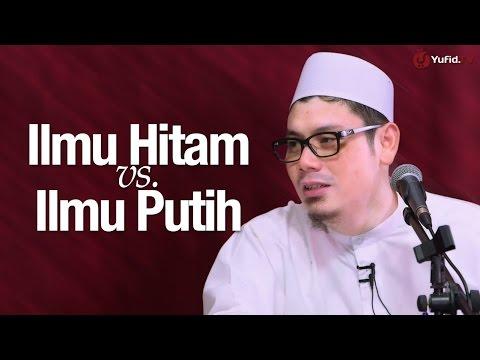Pengajian: Ilmu Hitam Vs Ilmu Putih - Ustadz Ahmad Zainuddin, Lc.
