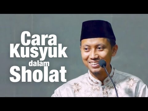 Kajian Umum : Cara Kusyuk Dalam Sholat - Ustadz Ammi Nur Baits