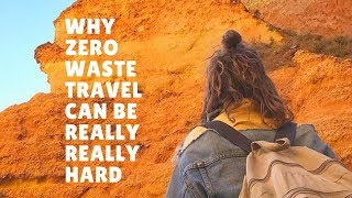 Why zero waste travel can be really hard...