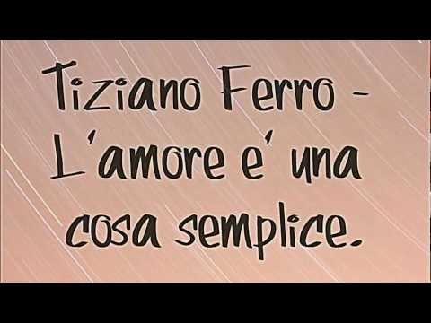 Tiziano Ferro – L'amore è una cosa semplice (Lyrics HD) ♥♥♥♥