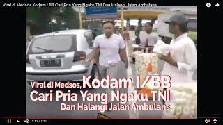 Viral di Medsos Kodam I BB Cari Pria Yang Ngaku TNI Dan Halangi Jalan Ambulans