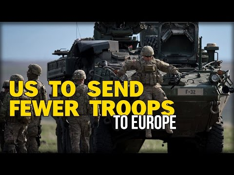 US TO SEND FEWER TROOPS TO EUROPE TO 'DETER RUSSIAN AGGRESSION