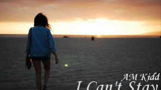 AM Kidd - I Can't Stay w/ DL link + lyrics
